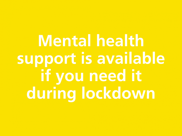 Mental health support is available if you need it during lockdown